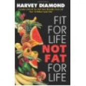 Fit for Life: Not Fat for Life by Harvey Diamond