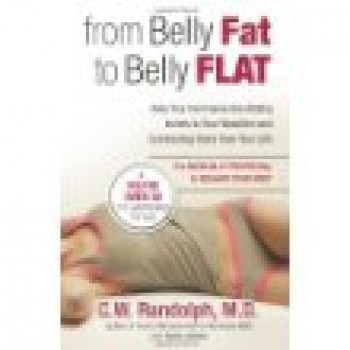 From Belly Fat to Belly Flat: How Your Hormones Are Adding Inches to Your Waist and Subtracting Years from Your Life -- the Medically Proven Way to Reset Your Metabolism and Reshape Your Body by C.W. Randolph M.D., Genie James