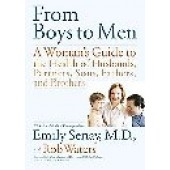 From Boys To Men: A Woman's Guide To The Health Of Husbands, Partners, Sons, Fathers, And Brothers by Emily Senay; Rob Waters