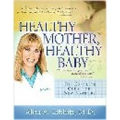 Healthy Mother, Healthy Baby: The Complete Guide for New Mothers by Aliza A. Lifshitz