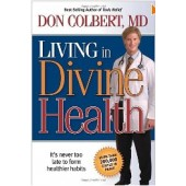 Living In Divine Health: It is never too late to get on the road to healthier habits by Don Colbert