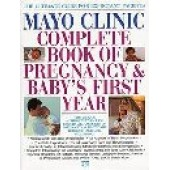Mayo Clinic Complete Book of Pregnancy & Baby's First Year by Mayo Clinic