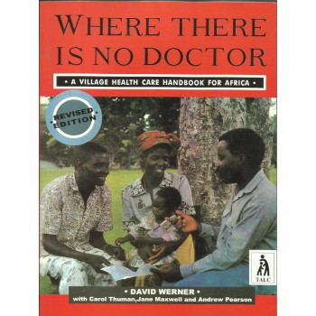 Where there Is No Doctor: A village Health Handbook For Africa