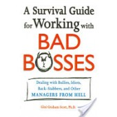 A Survival Guide for Working with Bad Bosses: Dealing with Bullies, Idiots, Back-Stabbers, and other Managers from Hell by Gini Graham Scott