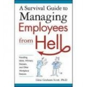 A Survival Guide to Managing Employees from Hell: Handling Idiots, Whiners, Slackers, and Other Workplace Demons by Gini Graham Scott