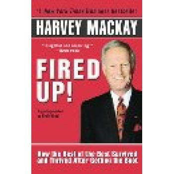 Fired Up!: How The Best Of The Best Survived and Thrived After Getting The Boot by Harvey MacKay