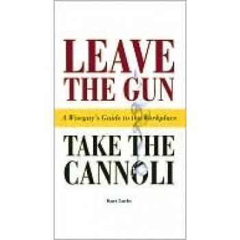 Leave the Gun Take the Cannoli: A Wiseguy's Guide to the Workplace by Kurt Luchs