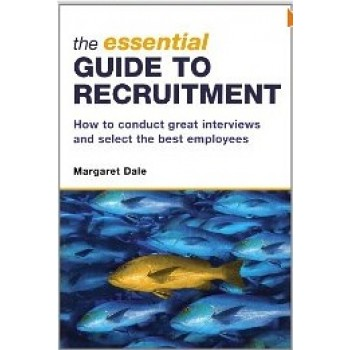 The Essential Guide To RecruitmentThe Essential Guide to Recruitment: How to Conduct Great Interviews and Select the Best Employees by Margaret Dale