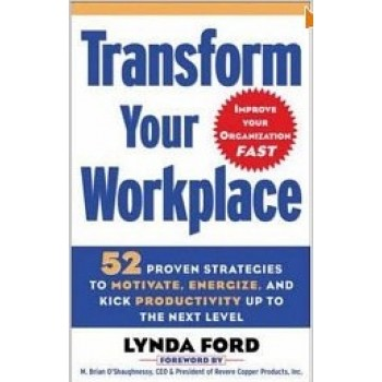 Transform Your Workplace: 52 Proven Strategies to Motivate, Energize, and Kick Productivity Up to the Next Level by Lynda Ford