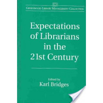 Expectations of Librarians in the 21st Century by Karl Bridges