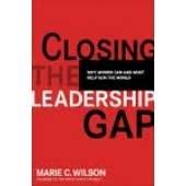 Closing the Leadership Gap: Why Women Can and Must Help Run the World by Marie C. Wilson