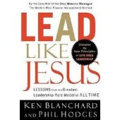 Lead Like Jesus: Lessons from the Greatest Leadership Role Model of All Time by Ken Blanchard, Phil Hodges