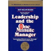 Leadership and the One Minute Manager: Increasing Effectiveness Through Situational Leadership by Ken Blanchard, Patricia Zigarmi, Drea Zigarmi