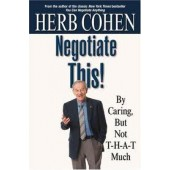 Negotiate This! By Caring, But Not T-H-A-T Much by Herb Cohen