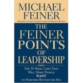The Feiner Points of Leadership: The 50 Basic Laws That Will Make People Want to Perform Better for You by Michael Feiner