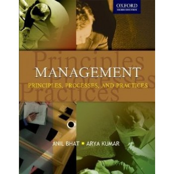 Management Principles, Processes, and Practices  by Anil Bhat, Arya Kumar