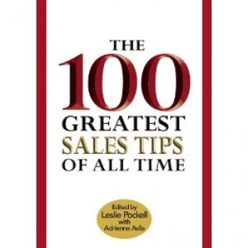 The 100 Greatest Sales Tips of All Time by Leslie Pockell, Adrienne Avila