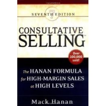 Consultative Selling: The Hanan Formula for High-Margin Sales at High Levels by Mack Hanan