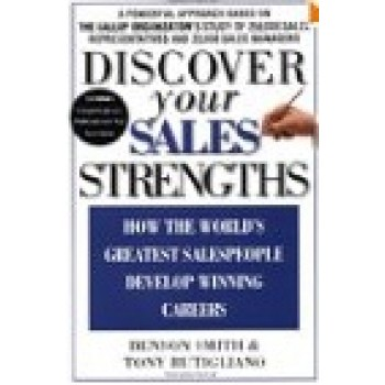 Discover Your Sales Strengths: How the World's Greatest Salespeople Develop Winning Careers by Benson Smith, Tony Rutigliano