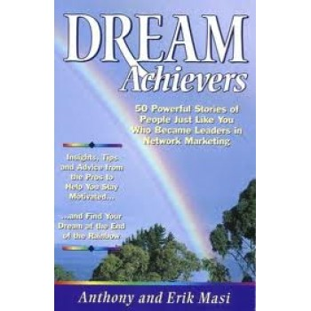Dream Achievers : 50 Powerful Stories of People Just Like You Who Became Leaders in Network Marketing by Anthony Masi, Erik Masi