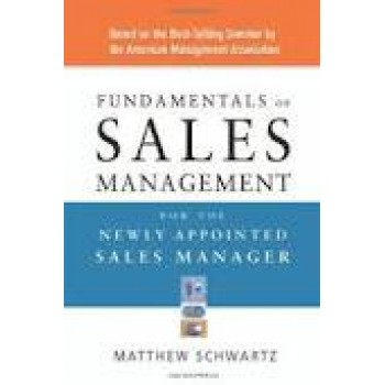 Fundamentals of Sales Management for the Newly Appointed Sales Manager by Matthew Schwartz