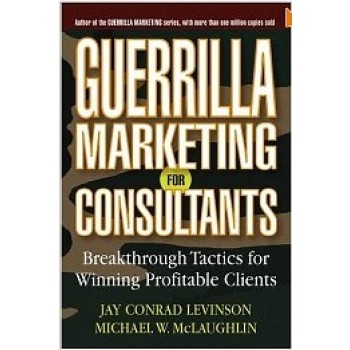 Guerrilla Marketing for Consultants: Breakthrough Tactics for Winning Profitable Clients by Jay Confrad Levinson, and Michael W. McLaughlin