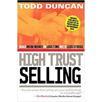 High Trust Selling: Make More Money in Less Time With Less Stress by Todd Duncan