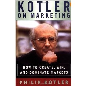 How To Create, Win and Dominate Markets by Philip Kotler