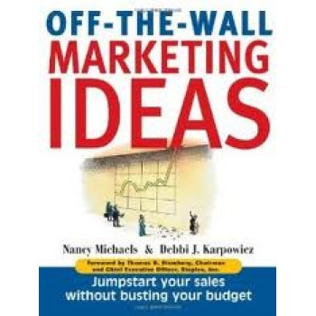 Off The Wall Marketing Ideas: Jumpstart Your Sales without Busting Your Budget by Nancy Michaels, Debbi J. Karpowicz