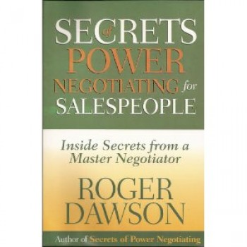 Secrets of Power Negotiating for Salespeople: Inside Secrets from a Master Negotiator by Roger Dawson