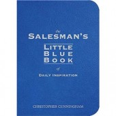 The Salesman's Little Blue Book of Daily Inspiration by Christopher A. Cunningham