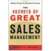 The Secrets of Great Sales Management: Advanced Strategies for Maximizing Performance by Robert A. Simpkins
