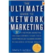 The Ultimate Guide to Networking Marketing: 37 Top Network Marketing Income-Earners Share Their Most Preciously-Guarded Secrets to Building Extreme Wealth by Joe Rubino