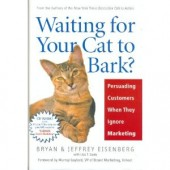 Waiting for Your Cat to Bark?: Persuading Customers When They Ignore Marketing by Bryan Eisenberg, Jeffrey Eisenberg, Lisa T. Davis