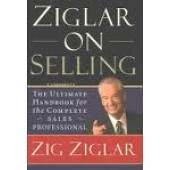 Ziglar on Selling: The Ultimate Handbook for the Complete Sales Professional by Zig Ziglar