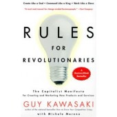 The Rules for Revolutionaries: The Capitalist Manifesto for Creating and Marketing New Products and Services by Guy Kawasaki