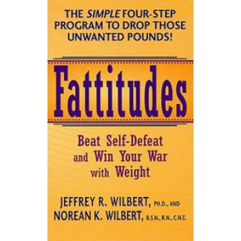 Fattitudes: Beat Self-Defeat and Win Your War with Weight by Jeffrey R. Wilbert and Norean K. Wilbert