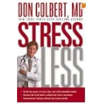 Stress Less: Break the power of worry, fear, and other unhealthy habits Uncover the truth about cortisol and stress hormones Communicate feelings without increasing anxiety by Don Colbert