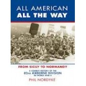 All American, All the Way: The Combat History of the 82nd Airborne Division in World War II by Phil Nordyke