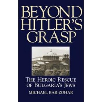 Beyond Hitler's Grasp: The Heroic Rescue of Bulgaria's Jews by Michael Bar-Zohar