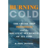 Burning Cold: The Cruise Ship Prinsendam and the Greatest Sea Rescue of all Time by H. Paul Jeffers