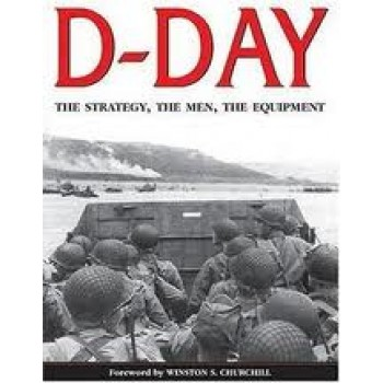 D-Day: The Strategy, the Men, the Equipment by Bernard C. Nulty