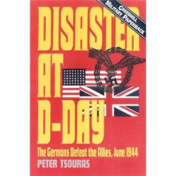 Disaster At D-Day by Peter Tsouras