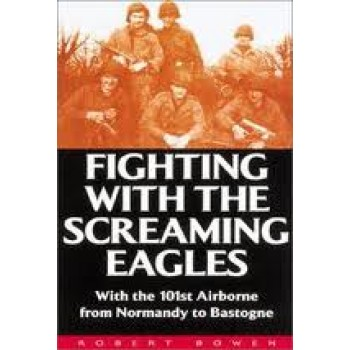 Fighting With the Screaming Eagles: With the 101st Airborne from Normandy to Bastogne by Robert Bowen, Christopher J. Anderson