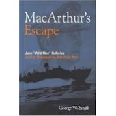 MacArthur's Escape: Wild Man Bulkeley and the Rescue of an American Hero by George W Smith