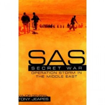 SAS: Operation Storm: Secret War in the Middle East by Major General Tony Jeapes Cb Obe Mc