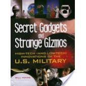 Secret Gadgets and Strange Gizmos: High-Tech (and Low-Tech) Innovations of the U.S. Military by Bill Yenne
