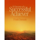 10 Secrets Of A Success Achiever by Frank Damazio