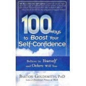 100 Ways to Boost Your Self-Confidence: Believe in Yourself and Others Will Too. By Barton Goldsmith
