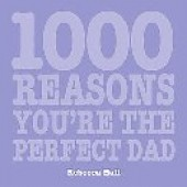 1000 Reasons You're The Perfect Dad by Rebecca Hall